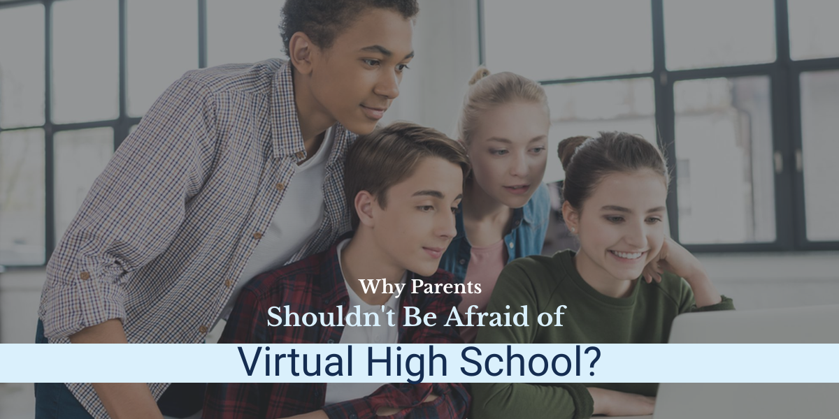 Why Parents Shouldn't Be Afraid of Virtual High School?